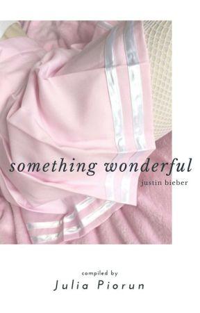 something wonderful || justin  bieber by malapiorun