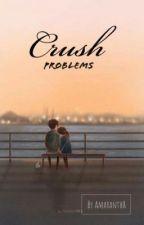 CRUSH PROBLEMS  by AmaranthR