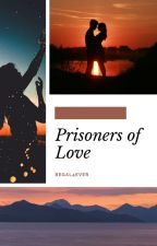Prisioners Of Love by Regal4ever