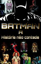 Batman: A história não contada. by Alien-Maxjack