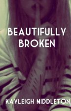 Beautifully broken... by KayleighMiddleton122