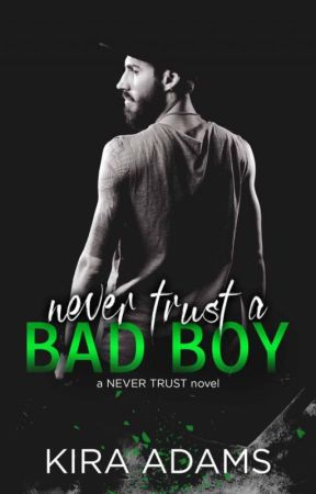 Never Trust a Bad Boy by xKiraAdamsx