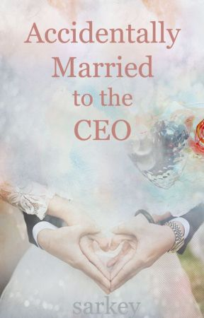 Accidentally Married to the CEO by Sarkey-Kiss