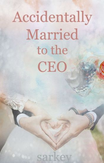 Accidentally Married to the CEO - 白美凤 - Wattpad