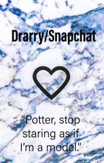 """Drarry Snapchat """"Stop staring as if I'm a model, Potter"""""""