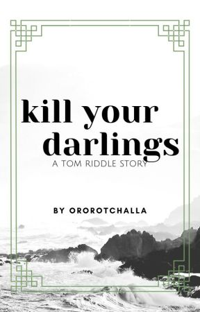 KILL YOUR DARLINGS   T. RIDDLE [C.S.] by ororotchalla