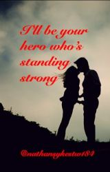 I'll be your hero who's standing strong by NathanSykesTW184