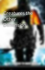 Creatures the Other Dimension by DarkeWizard