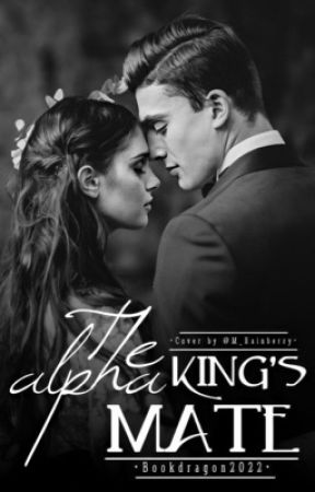 The Alpha King's Mate by Bookdragon2022
