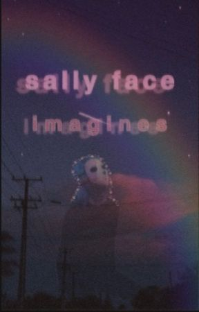 ☼ sally face imagines ☼ by sallyfxce