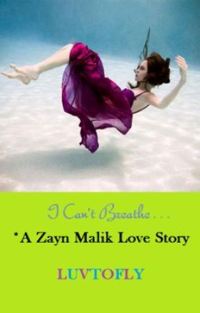 I Can't Breathe *A Zayn Malik Love Story (On Hold!) by luvtofly