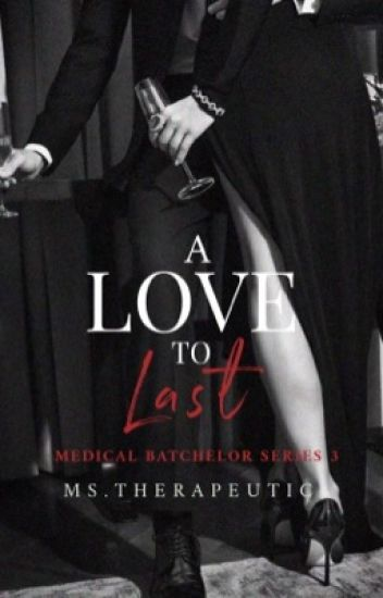 Medical Batchelor Series 3: A Love to Last (Complete)