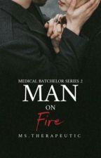 Medical Batchelor Series 2: Man on Fire (Completed) by KimberlyTorio