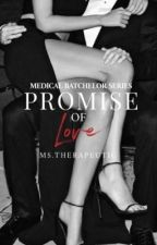 Medical Batchelor Series 2: Promise of Love (Complete) by KimberlyTorio