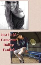 Just Us (A Cameron Dallas Fanfic) by voguifying