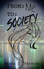 From: Me, To: Society. by ForgottenRogue