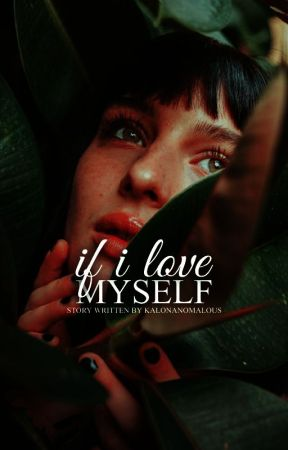 If I Love Myself  by kalonanomalous