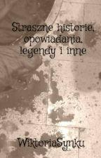 Straszne historie, opowiadania, legendy i inne by WiktoriaSynku