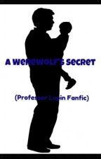 A Werewolf's Secret (Lupin Fanfic) by MagdelenaRoxanne