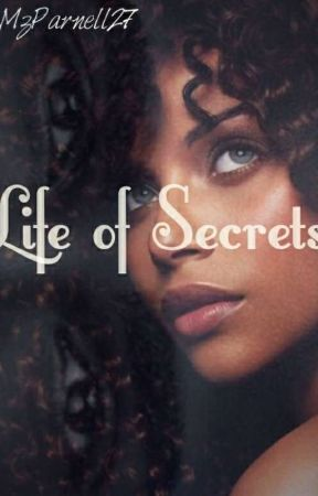 *Life Of Secrets* by MzParnell27