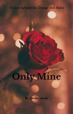Only Mine by LucileAmdo