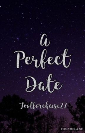 Our Perfect Date by foolforcheese27