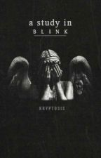A Study In Blink {superwholock} by kryptosys