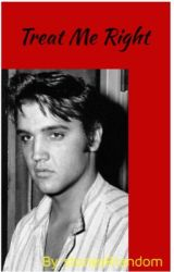 Treat Me Right: Elvis Presley by storiesRrandom