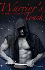 Warrior's Touch (Book 2 of The Wolfgard Immortals) by WendyWrites