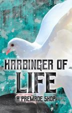 Harbinger of Life: A Premade Shop (COVER COMING SOON) by CannibalisticNecro
