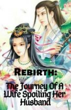 Rebirth: the Journey of a Wife Spoiling Her Husband by Xin-Maria