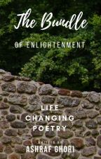 The Bundle Of Enlightenment - Life Changing Poetry by AshrafGhori