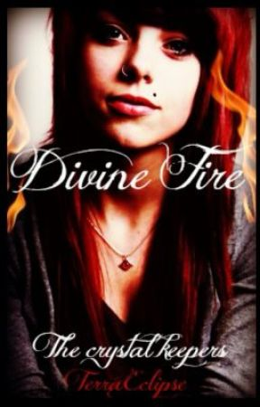 The Crystal Keepers Book One: Divine Fire by TerraEclipse
