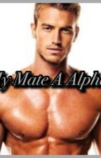 My Mate A Alpha! by mudridinggirl8760