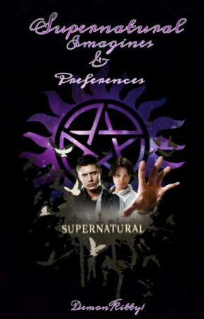 Supernatural Imagines & Preferences by StormyThanaHades