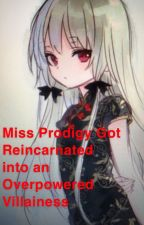 Miss Prodigy Got Reincarnated into an Overpowered Villainess by AstroTheBernedoodle