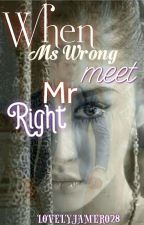 When MS. Wrong Meet MR. Right (Under Major Editing) by Lovelyjamero28