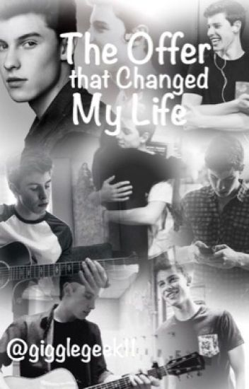 The Offer That Changed My Life (A Shawn Mendes fanfiction)