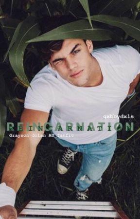 Reincarnation. // Grayson Dolan fanfic.  by gxbbydxls