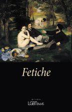 Antologia 6: FETICHE (contos LGBT) [+18] by LGBTemas