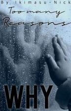 Too many reasons why by Ikimasu-Nick