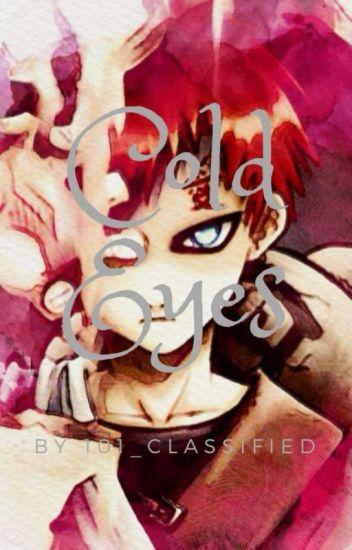 Cold Eyes    Gaara x Reader