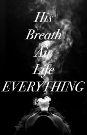 His breath, his air, his life. His Everything. by Linalovelolo