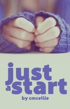 Just a Start by CMcEllie
