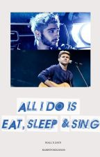 all i do is eat, sleep and sing| ziall One Shot by Harryfondlinson