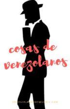 Cosas de venezonlanos 🇻🇪 by YourGirlbloody