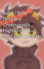 Jalex / Brim (MH and Creepypasta Highschool Au!) by Zozozbear529