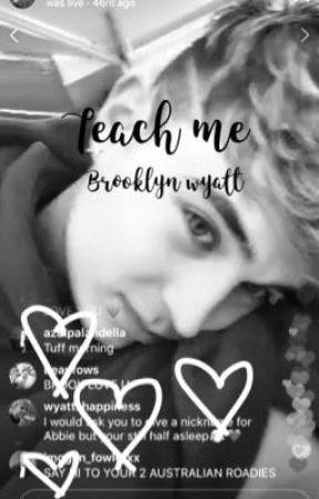 Teach me   Brooklyn Wyatt by wyattswifex