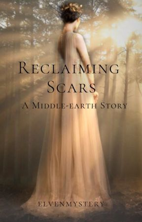 Reclaiming Scars: A Middle-earth Story by elvenmystery