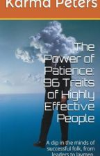 The Power of Patience - 96 Traits of Highly Effective People by KarmaPeters